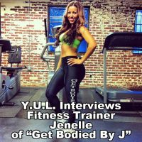 Y.U.L. Interview Fitness Trainer @GetBodiedByJ