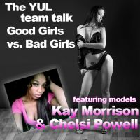 YUL talk about Good Girls vs. Bad Girls featuring models Kay Morrison and Chelsi Powell