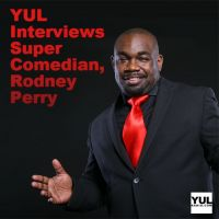 YUL Interviews Super Comedian, Rodney Perry