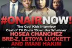 "The Cool Kids Interview Cast of ""Down For Whatever"""
