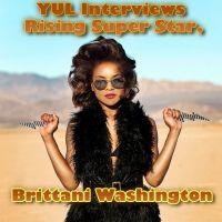 YUL Interviews rising Super Star, Brittani Washington