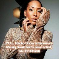 Y.U.L. Radio Show Interviews Musiq Soulchild's new artist, TAJ En'Phiniti